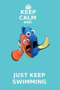 just keep swimming. . .