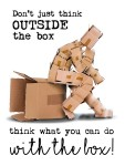 not JUST thinking outside the box!